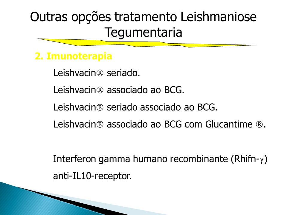 Outras opções tratamento Leishmaniose Tegumentaria 2. Imunoterapia Leishvacin seriado. Leishvacin associado ao BCG. Leishvacin seriado associado ao BC