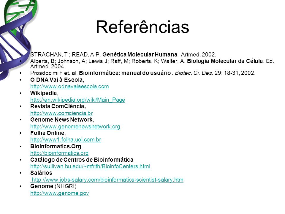 STRACHAN, T ; READ, A P. Genética Molecular Humana. Artmed. 2002. Alberts, B; Johnson, A; Lewis J; Raff, M; Roberts, K; Walter, A. Biologia Molecular