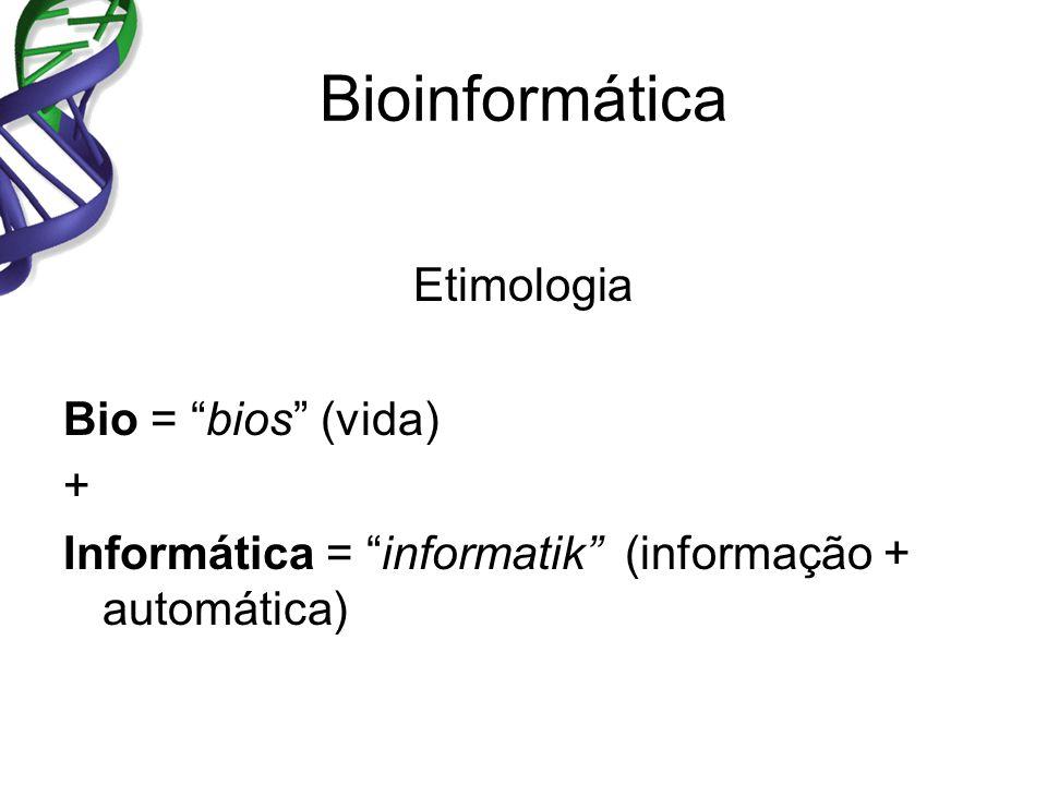 Bioinformática Etimologia Bio = bios (vida) + Informática = informatik (informação + automática)