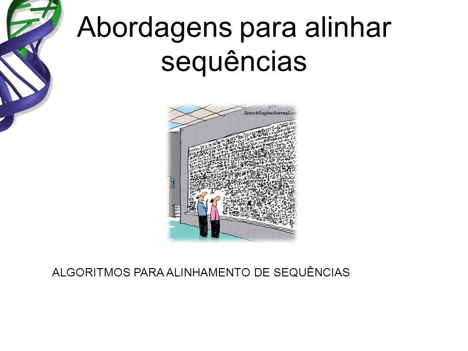 Abordagens para alinhar sequências ALGORITMOS PARA ALINHAMENTO DE SEQUÊNCIAS