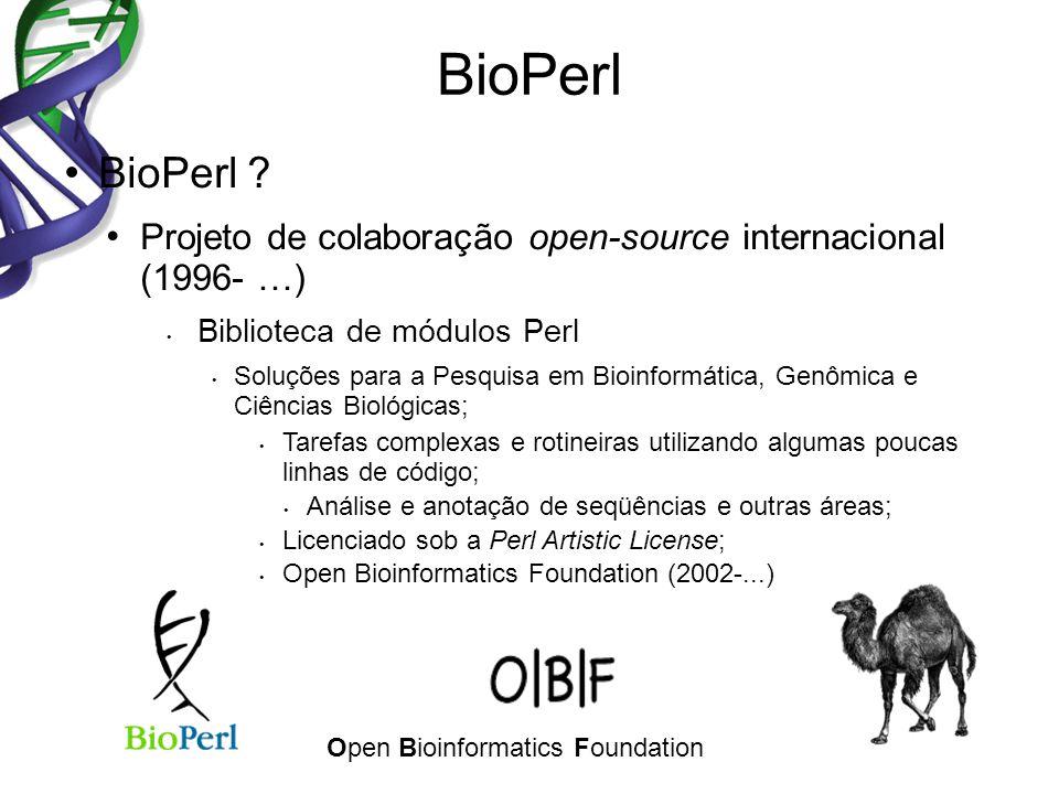 BioPerl ? Projeto de colaboração open-source internacional (1996- …) Biblioteca de módulos Perl Soluções para a Pesquisa em Bioinformática, Genômica e