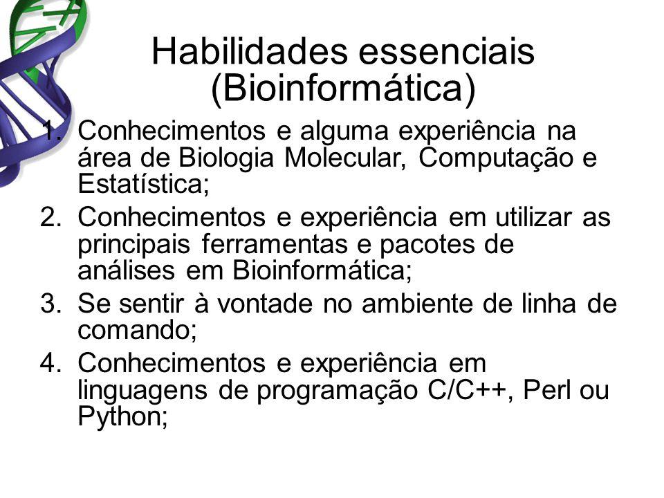 1.Conhecimentos e alguma experiência na área de Biologia Molecular, Computação e Estatística; 2.Conhecimentos e experiência em utilizar as principais