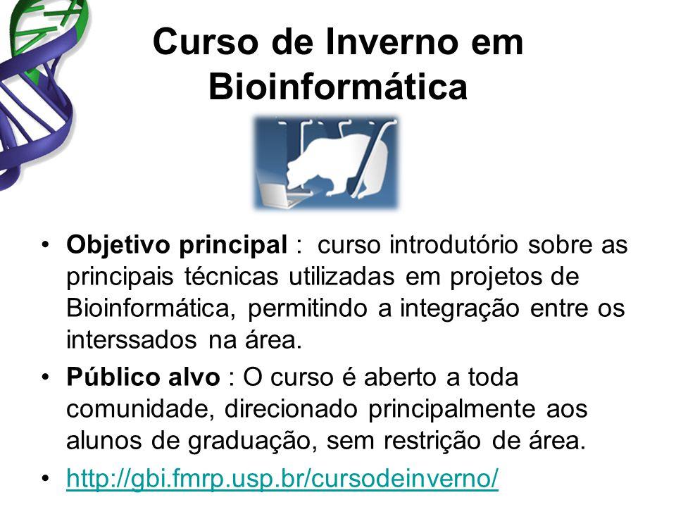 Curso de Inverno em Bioinformática Objetivo principal : curso introdutório sobre as principais técnicas utilizadas em projetos de Bioinformática, permitindo a integração entre os interssados na área.
