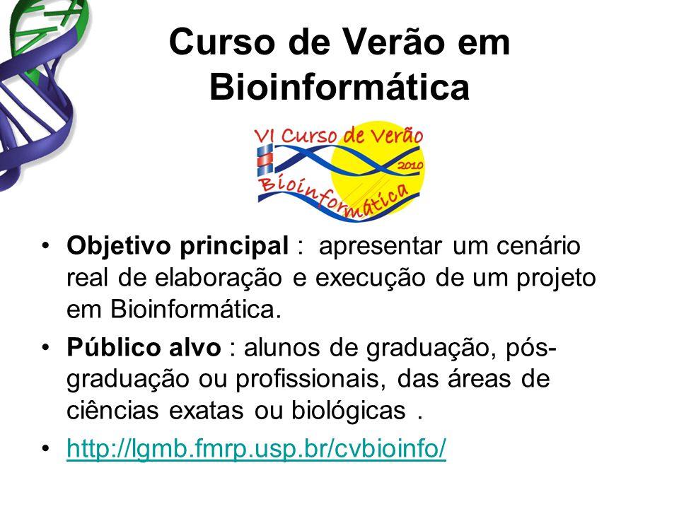 Curso de Verão em Bioinformática Objetivo principal : apresentar um cenário real de elaboração e execução de um projeto em Bioinformática. Público alv