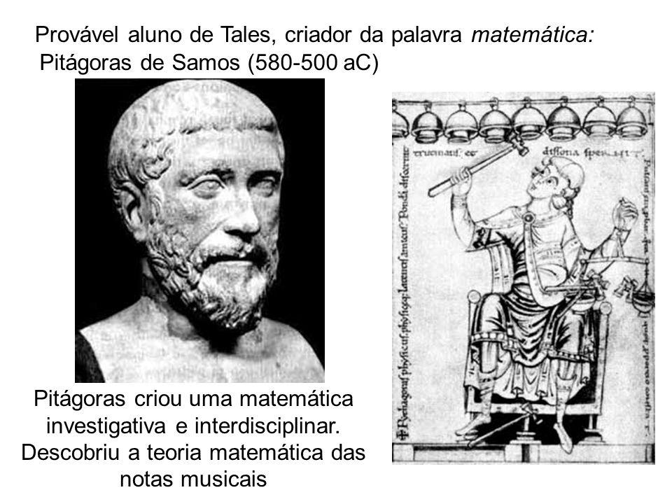 Provável aluno de Tales, criador da palavra matemática: Pitágoras criou uma matemática investigativa e interdisciplinar.