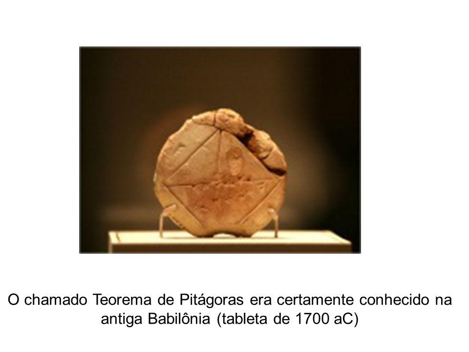 O chamado Teorema de Pitágoras era certamente conhecido na antiga Babilônia (tableta de 1700 aC)