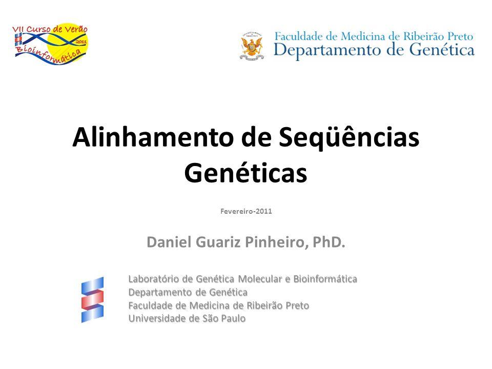 Alinhamento de Seqüências Genéticas Daniel Guariz Pinheiro, PhD. Laboratório de Genética Molecular e Bioinformática Departamento de Genética Faculdade