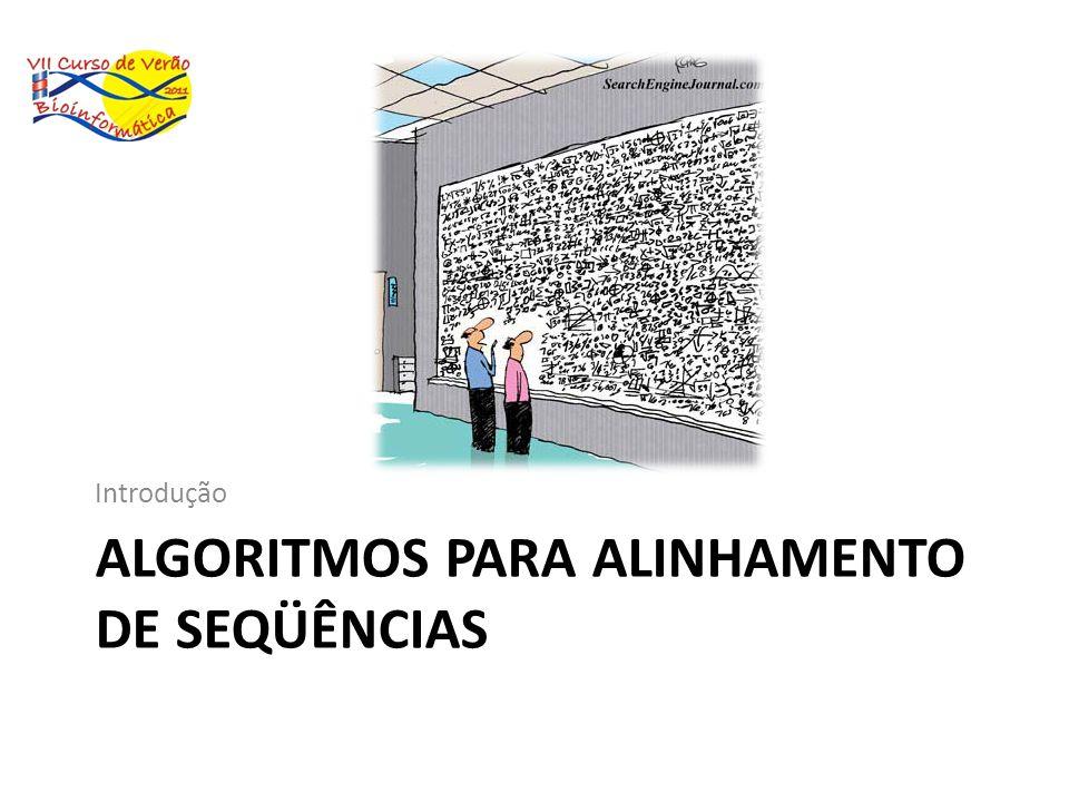 ALGORITMOS PARA ALINHAMENTO DE SEQÜÊNCIAS Introdução