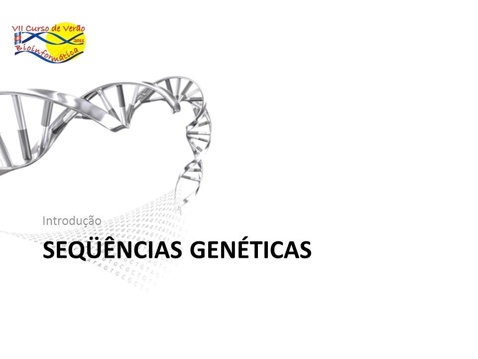 SEQÜÊNCIAS GENÉTICAS Introdução