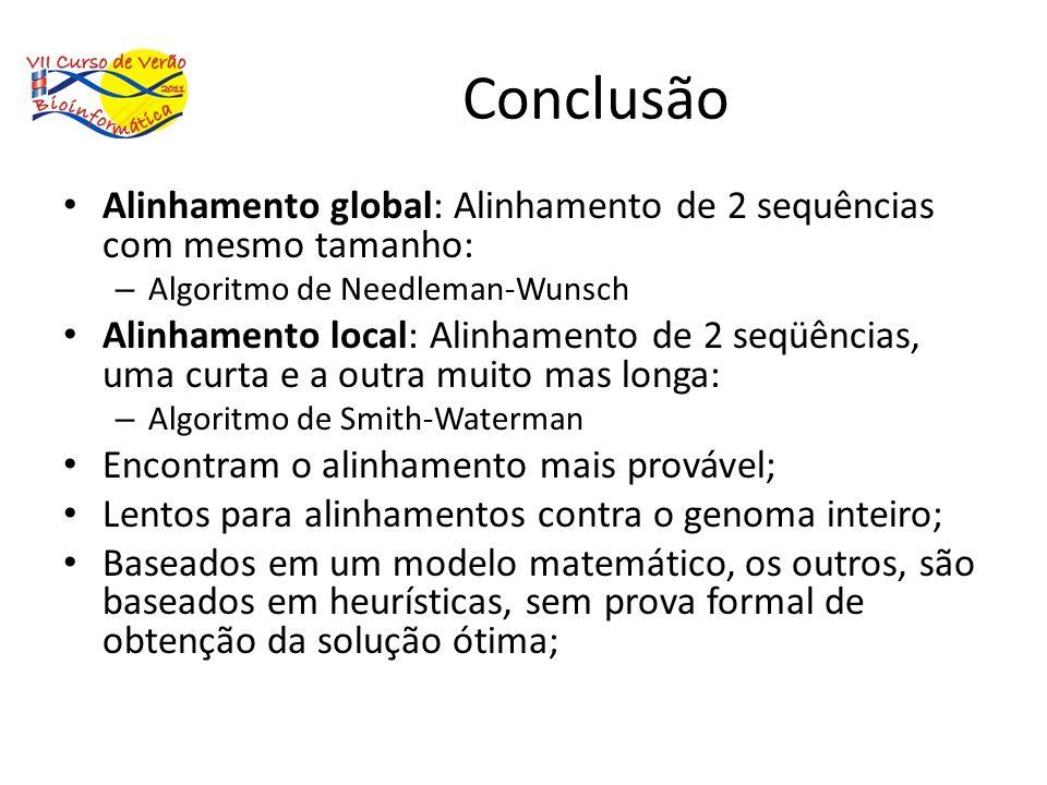 Alinhamento global: Alinhamento de 2 sequências com mesmo tamanho: – Algoritmo de Needleman-Wunsch Alinhamento local: Alinhamento de 2 seqüências, uma