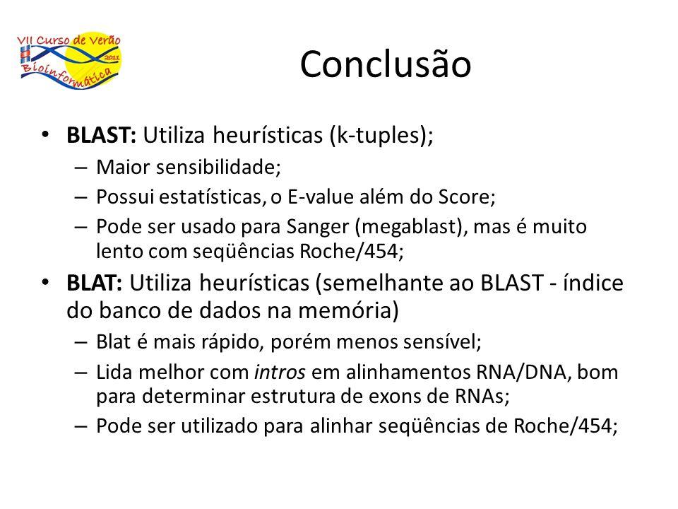 Conclusão BLAST: Utiliza heurísticas (k-tuples); – Maior sensibilidade; – Possui estatísticas, o E-value além do Score; – Pode ser usado para Sanger (