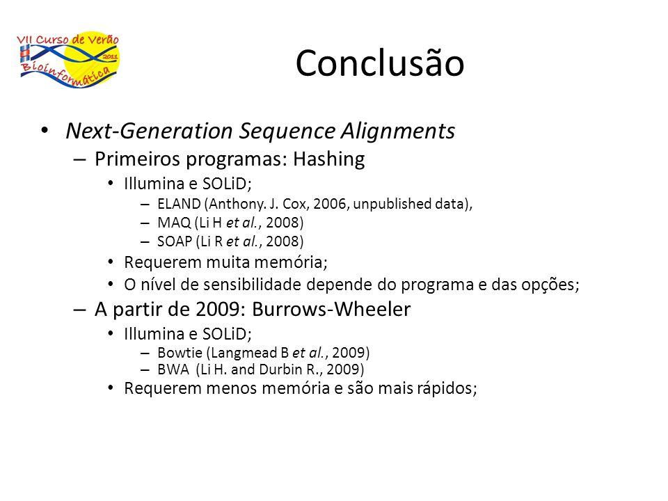 Conclusão Next-Generation Sequence Alignments – Primeiros programas: Hashing Illumina e SOLiD; – ELAND (Anthony. J. Cox, 2006, unpublished data), – MA