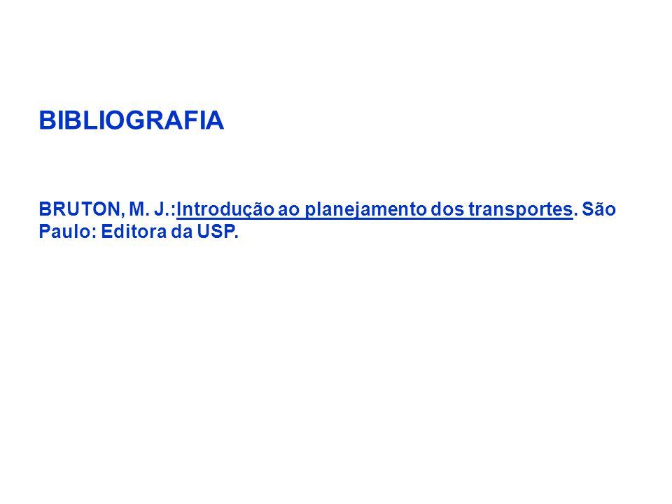 BIBLIOGRAFIA BRUTON, M. J.:Introdução ao planejamento dos transportes. São Paulo: Editora da USP.