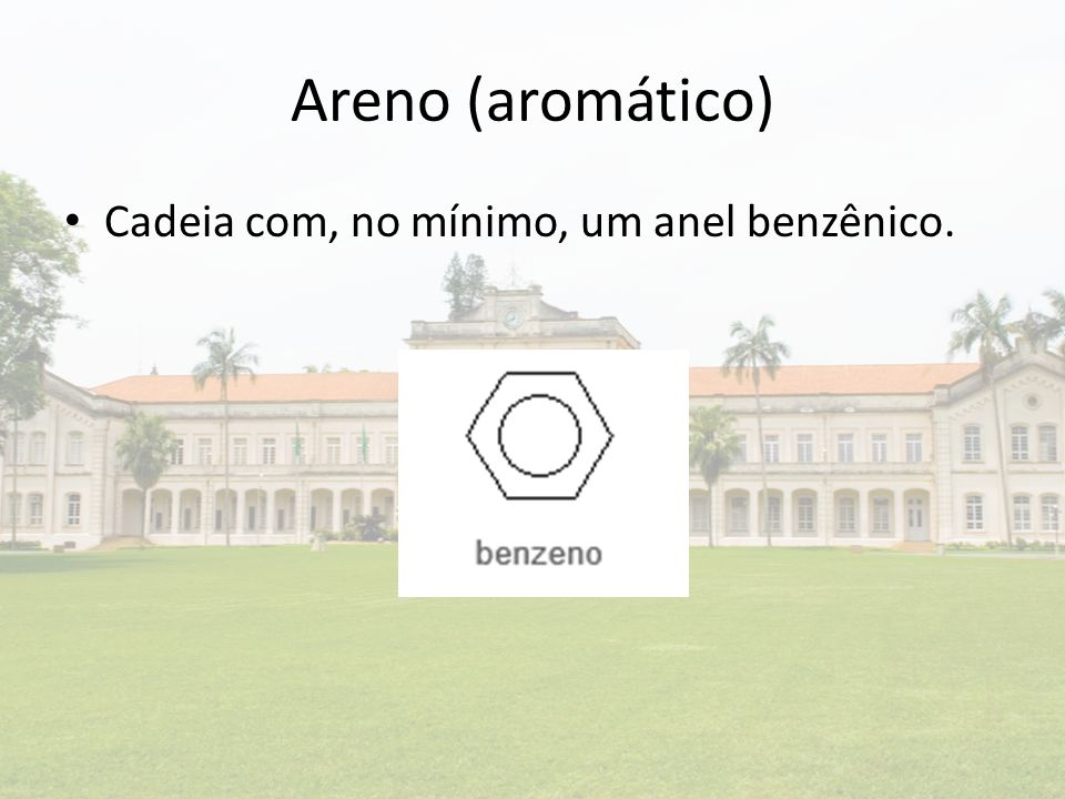 Areno (aromático) Cadeia com, no mínimo, um anel benzênico.