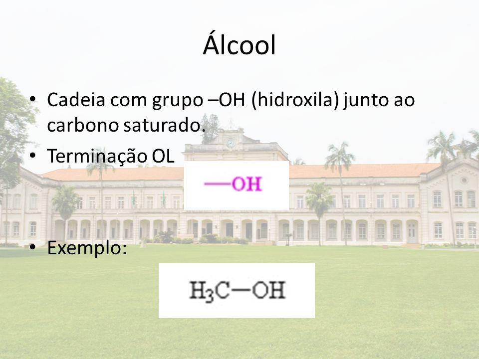 Álcool Cadeia com grupo –OH (hidroxila) junto ao carbono saturado. Terminação OL Exemplo: