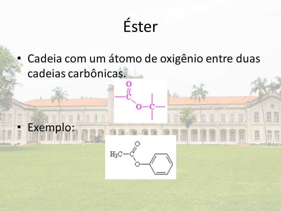 Éster Cadeia com um átomo de oxigênio entre duas cadeias carbônicas. Exemplo: