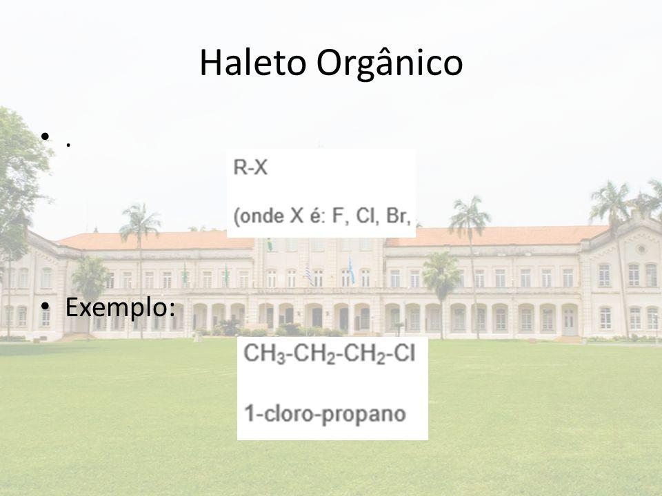 Haleto Orgânico. Exemplo: