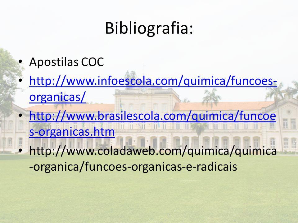 Bibliografia: Apostilas COC http://www.infoescola.com/quimica/funcoes- organicas/ http://www.infoescola.com/quimica/funcoes- organicas/ http://www.bra