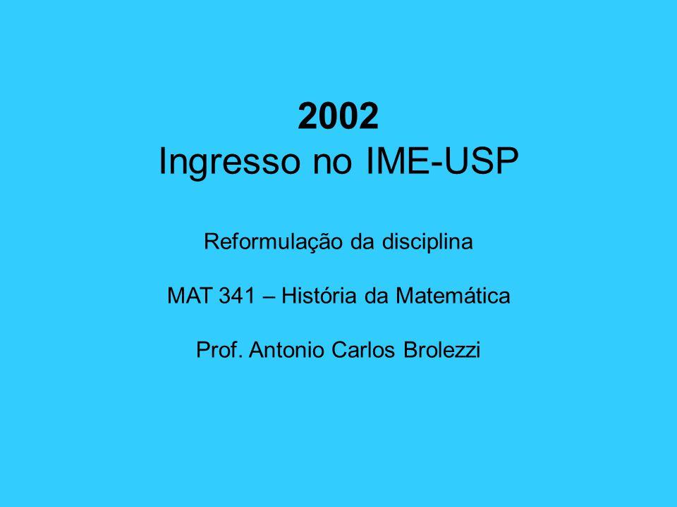 2002 Ingresso no IME-USP Reformulação da disciplina MAT 341 – História da Matemática Prof.
