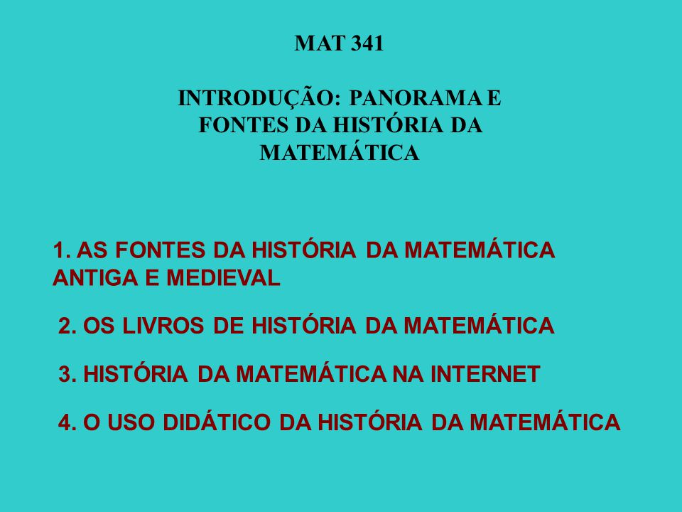 Principal obra de referência: LORIA, Gino.Guida allo Studio della Storia delle Matematiche.