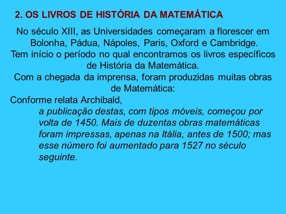 No século XIII, as Universidades começaram a florescer em Bolonha, Pádua, Nápoles, Paris, Oxford e Cambridge. Tem início o período no qual encontramos