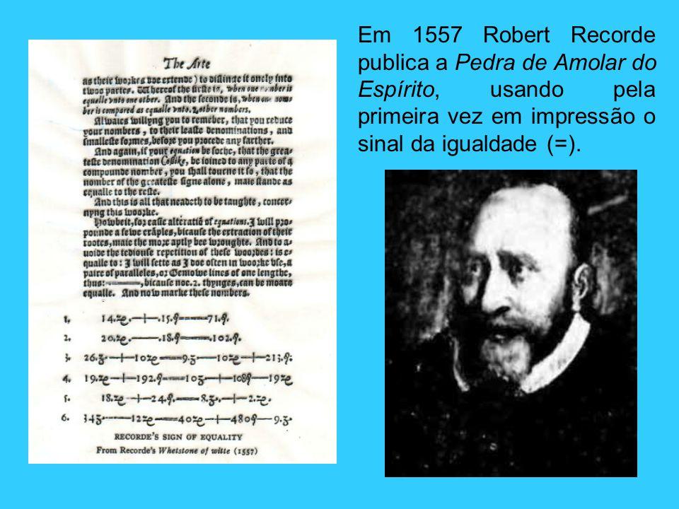 Em 1557 Robert Recorde publica a Pedra de Amolar do Espírito, usando pela primeira vez em impressão o sinal da igualdade (=).