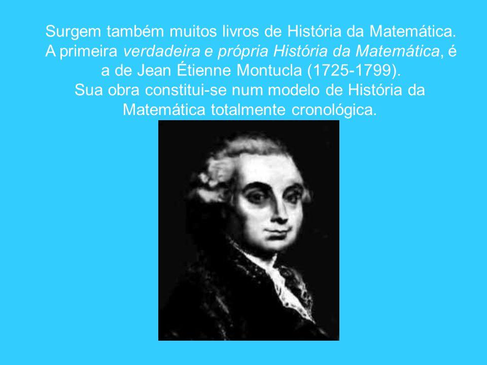 Surgem também muitos livros de História da Matemática. A primeira verdadeira e própria História da Matemática, é a de Jean Étienne Montucla (1725-1799