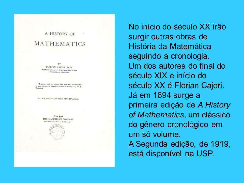 No início do século XX irão surgir outras obras de História da Matemática seguindo a cronologia. Um dos autores do final do século XIX e início do séc