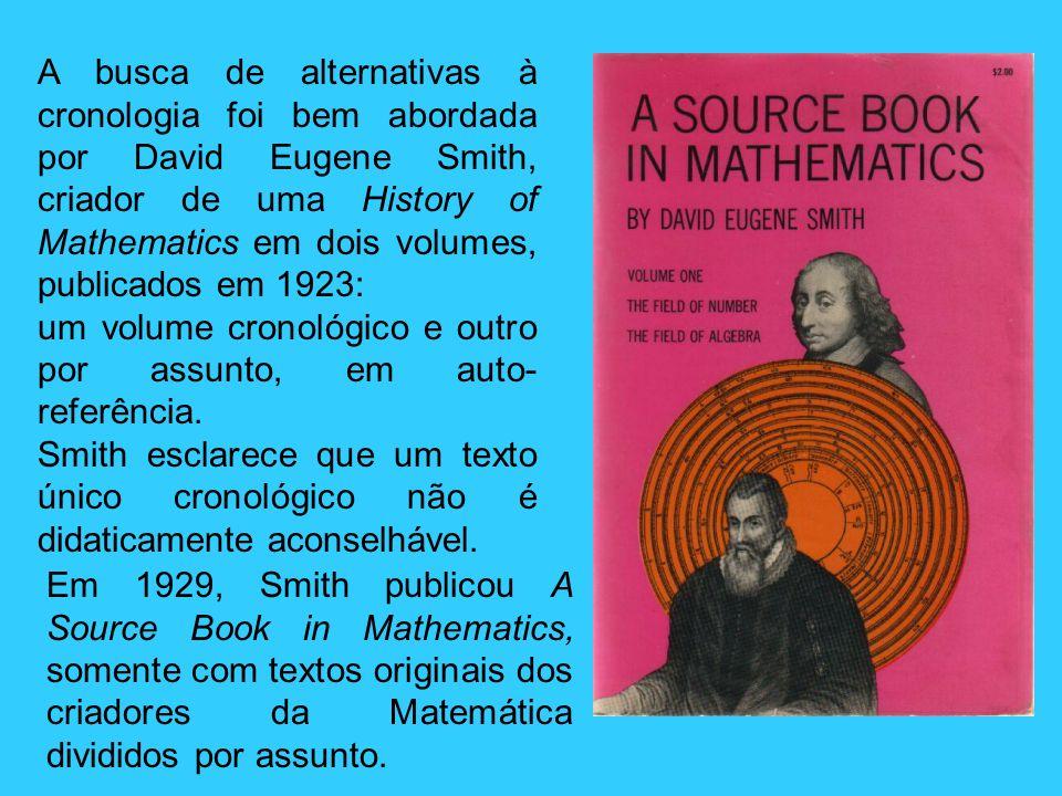 A busca de alternativas à cronologia foi bem abordada por David Eugene Smith, criador de uma History of Mathematics em dois volumes, publicados em 192