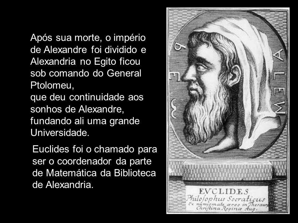 Euclides escreveu em uma única obra toda a Matemática conhecida no ano 300 aC: Os Elementos, em 13 volumes Euclides de Alexandria (325-265 aC) A Biblioteca de Alexandria continha cerca de 750.000 volumes, com informação abundante sobre História da Matemática.
