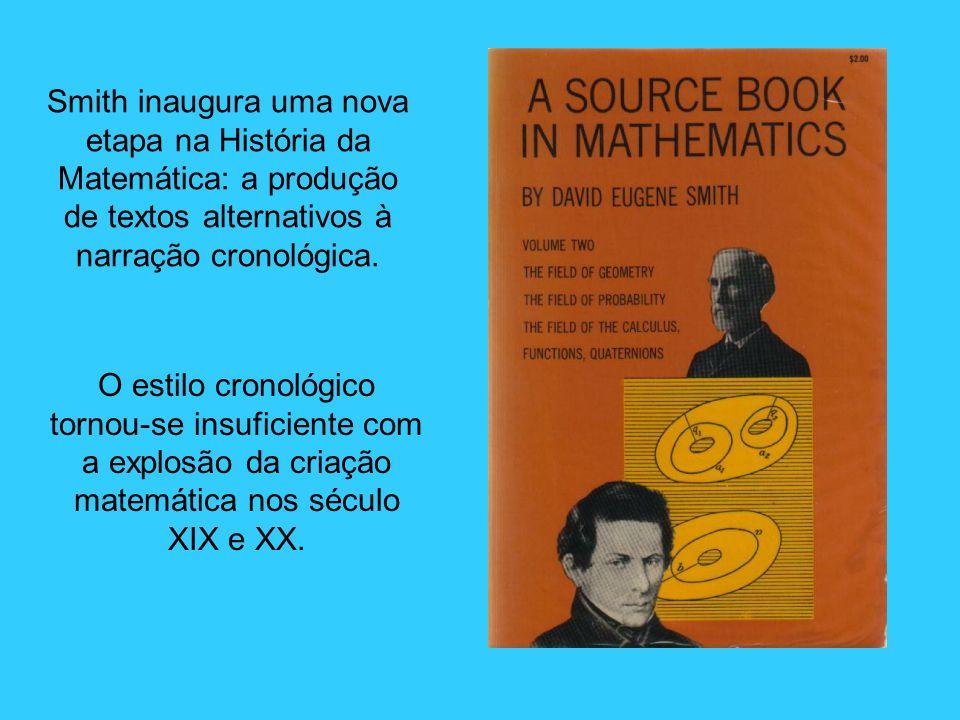 Smith inaugura uma nova etapa na História da Matemática: a produção de textos alternativos à narração cronológica. O estilo cronológico tornou-se insu