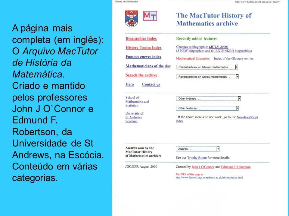 A página mais completa (em inglês): O Arquivo MacTutor de História da Matemática. Criado e mantido pelos professores John J O`Connor e Edmund F. Rober