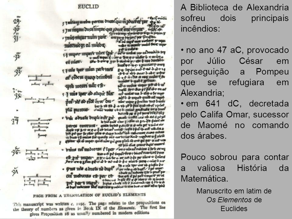 A Biblioteca de Alexandria sofreu dois principais incêndios: no ano 47 aC, provocado por Júlio César em perseguição a Pompeu que se refugiara em Alexa
