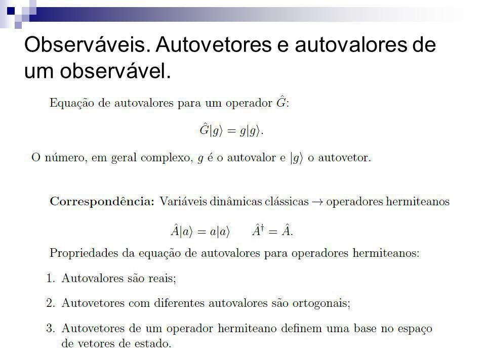 Observáveis. Autovetores e autovalores de um observável.