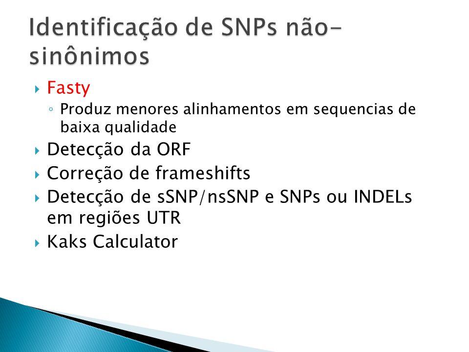 Fasty Produz menores alinhamentos em sequencias de baixa qualidade Detecção da ORF Correção de frameshifts Detecção de sSNP/nsSNP e SNPs ou INDELs em regiões UTR Kaks Calculator