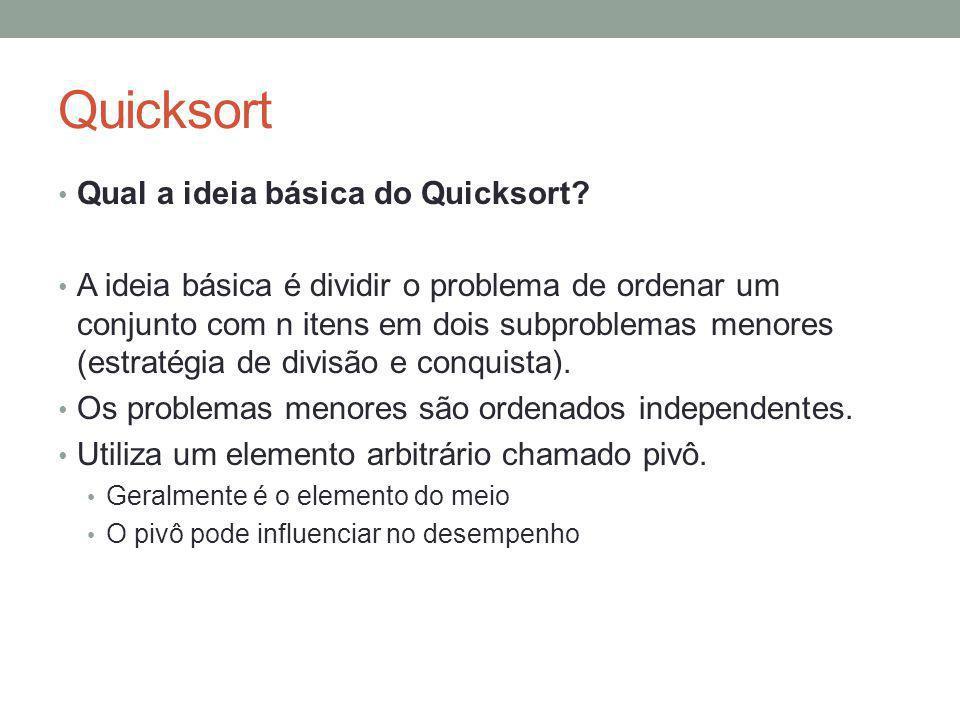 Quicksort Qual a ideia básica do Quicksort? A ideia básica é dividir o problema de ordenar um conjunto com n itens em dois subproblemas menores (estra