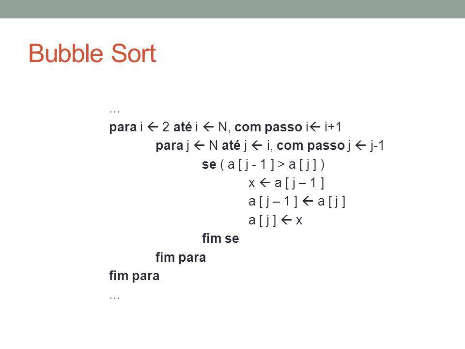 Bubble Sort N = 8 N = 8 N = 8 45 56 12 43 95 19 8 67 j j - 1 a 45 56 12 43 95 19 8 67 j j - 1 a 45 56 12 43 95 8 19 67 a j j - 1 8 7 6 5 4 3 2 1 i i 1 2 3 4 5 6 7 8 1 2 3 4 5 6 7 8 i