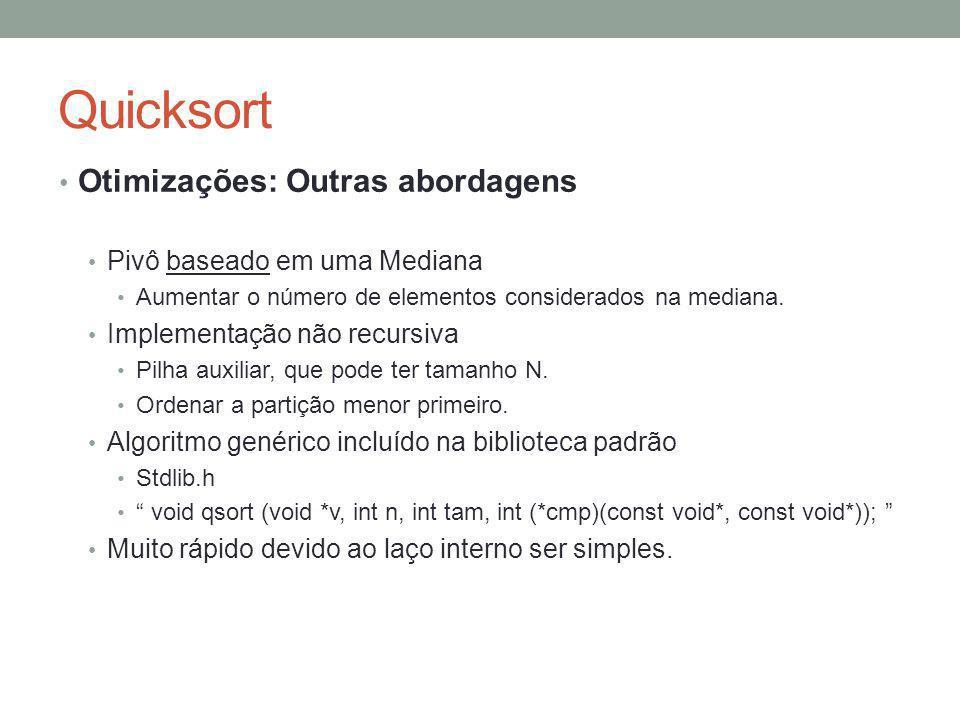 Quicksort Otimizações: Outras abordagens Pivô baseado em uma Mediana Aumentar o número de elementos considerados na mediana. Implementação não recursi