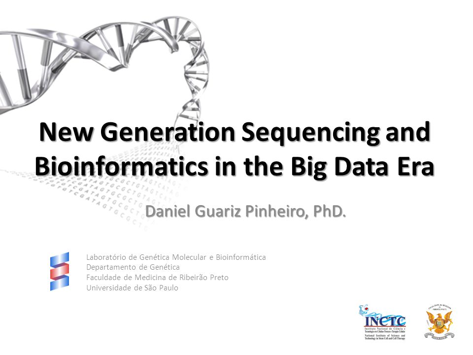 New Generation Sequencing and Bioinformatics in the Big Data Era Daniel Guariz Pinheiro, PhD. Laboratório de Genética Molecular e Bioinformática Depar