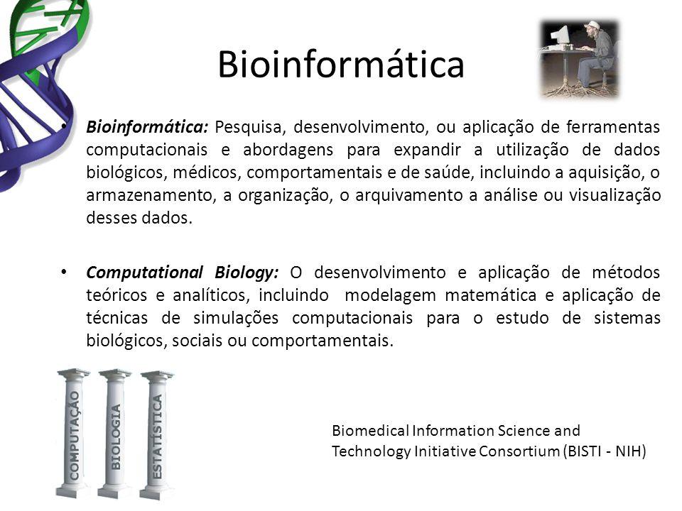 Bioinformática Bioinformática: Pesquisa, desenvolvimento, ou aplicação de ferramentas computacionais e abordagens para expandir a utilização de dados