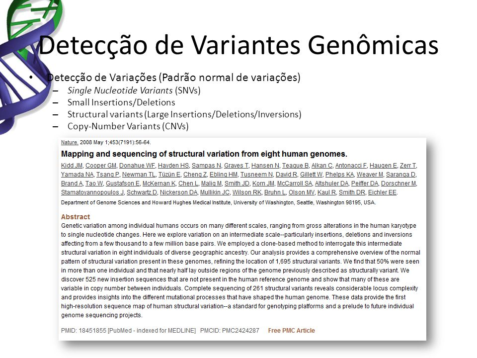 Detecção de Variantes Genômicas Detecção de Variações (Padrão normal de variações) – Single Nucleotide Variants (SNVs) – Small Insertions/Deletions – Structural variants (Large Insertions/Deletions/Inversions) – Copy-Number Variants (CNVs)
