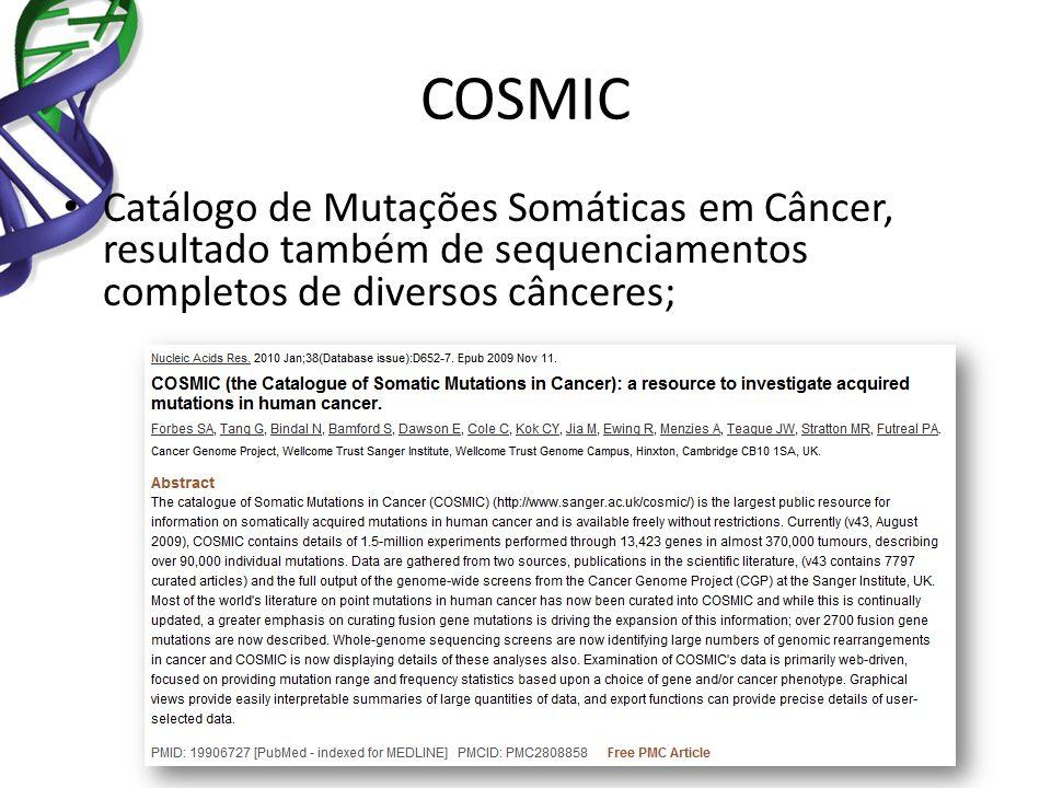 COSMIC Catálogo de Mutações Somáticas em Câncer, resultado também de sequenciamentos completos de diversos cânceres;