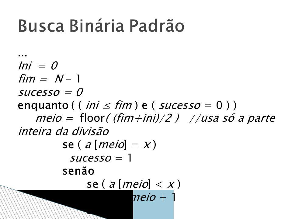 ... Ini = 0 fim = N - 1 sucesso = 0 enquanto ( ( ini fim ) e ( sucesso = 0 ) ) meio = floor( (fim+ini)/2 ) //usa só a parte inteira da divisão se ( a