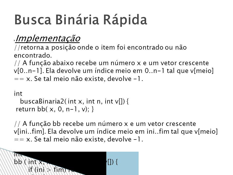 Análise - Pior caso: log n - elemento não está no vetor - a cada repetição, a parte considerada na busca é ksdm dividida à metade Busca Binária Rápida RepetiçãoTamanho do problema 1n 2n/2 3n/4...
