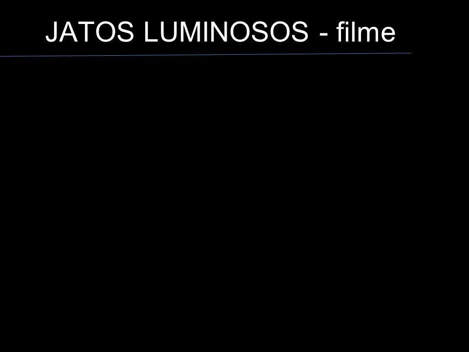 JATOS LUMINOSOS - filme