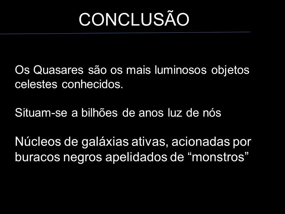 Os Quasares são os mais luminosos objetos celestes conhecidos.