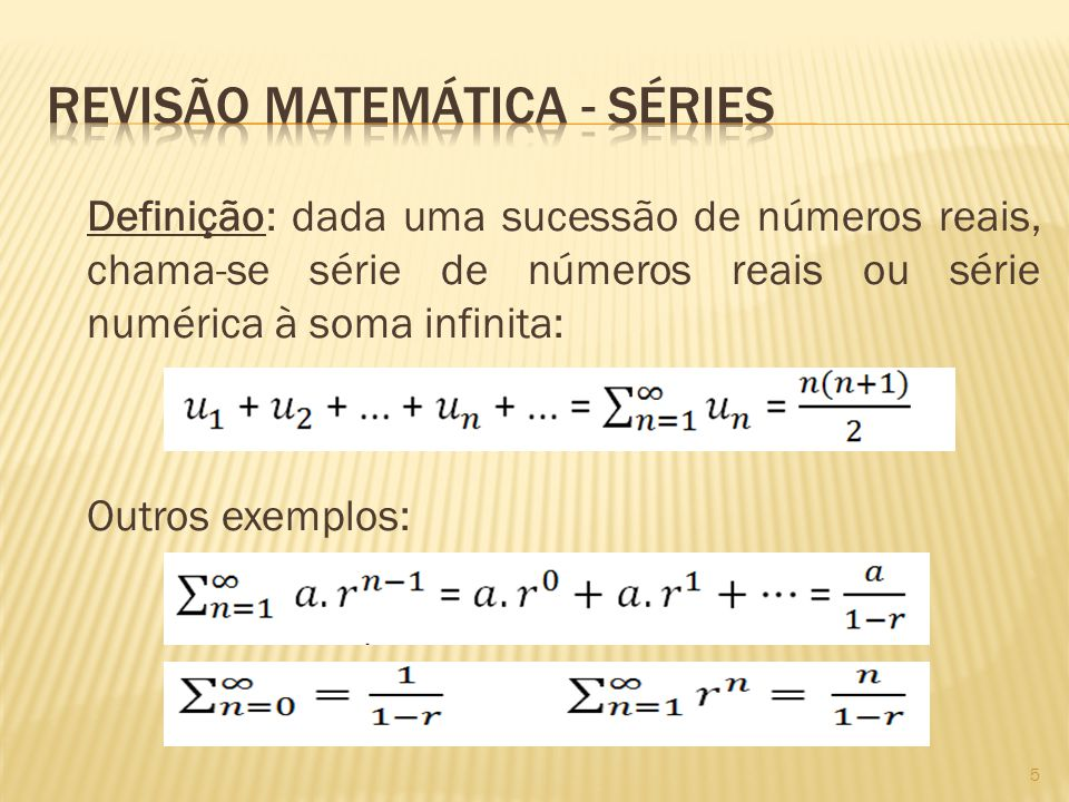 Definição: dada uma sucessão de números reais, chama-se série de números reais ou série numérica à soma infinita: Outros exemplos: 5