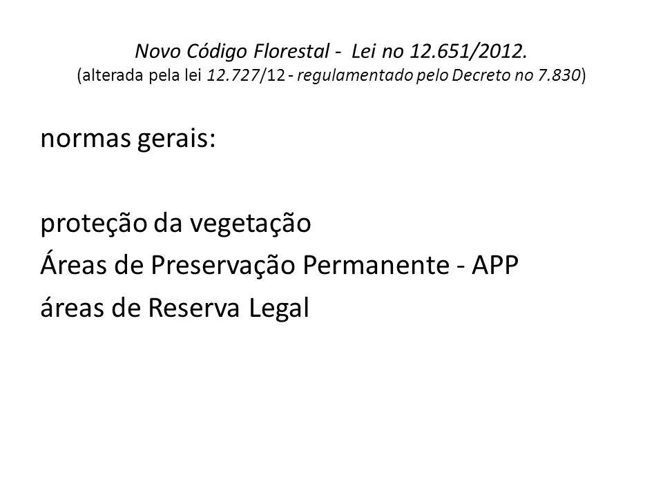 Novo Código Florestal - Lei no 12.651/2012. (alterada pela lei 12.727/12 - regulamentado pelo Decreto no 7.830) normas gerais: proteção da vegetação Á