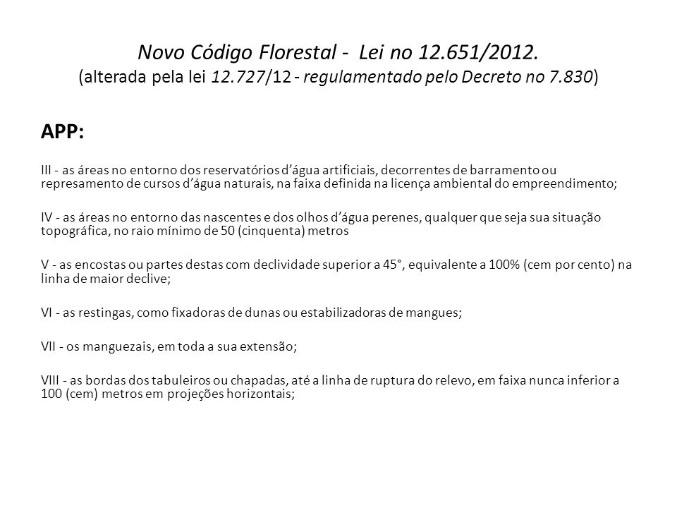 Novo Código Florestal - Lei no 12.651/2012. (alterada pela lei 12.727/12 - regulamentado pelo Decreto no 7.830) APP: III - as áreas no entorno dos res