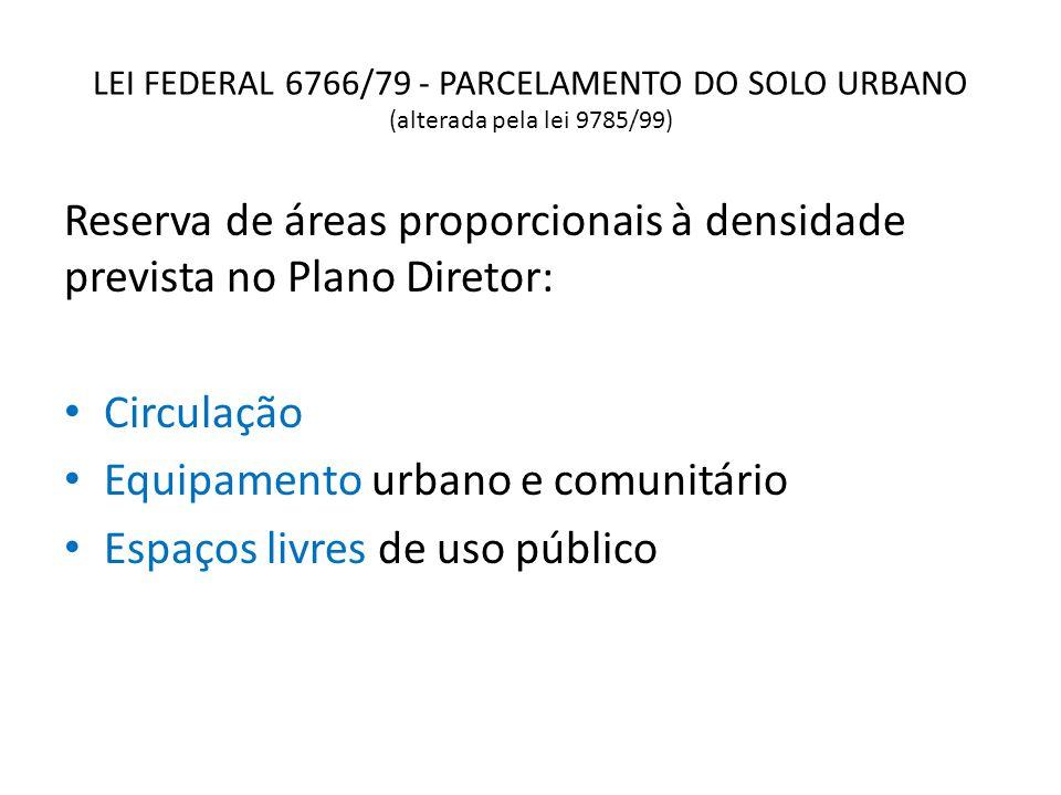 LEI FEDERAL 6766/79 - PARCELAMENTO DO SOLO URBANO (alterada pela lei 9785/99) Reserva de áreas proporcionais à densidade prevista no Plano Diretor: Ci